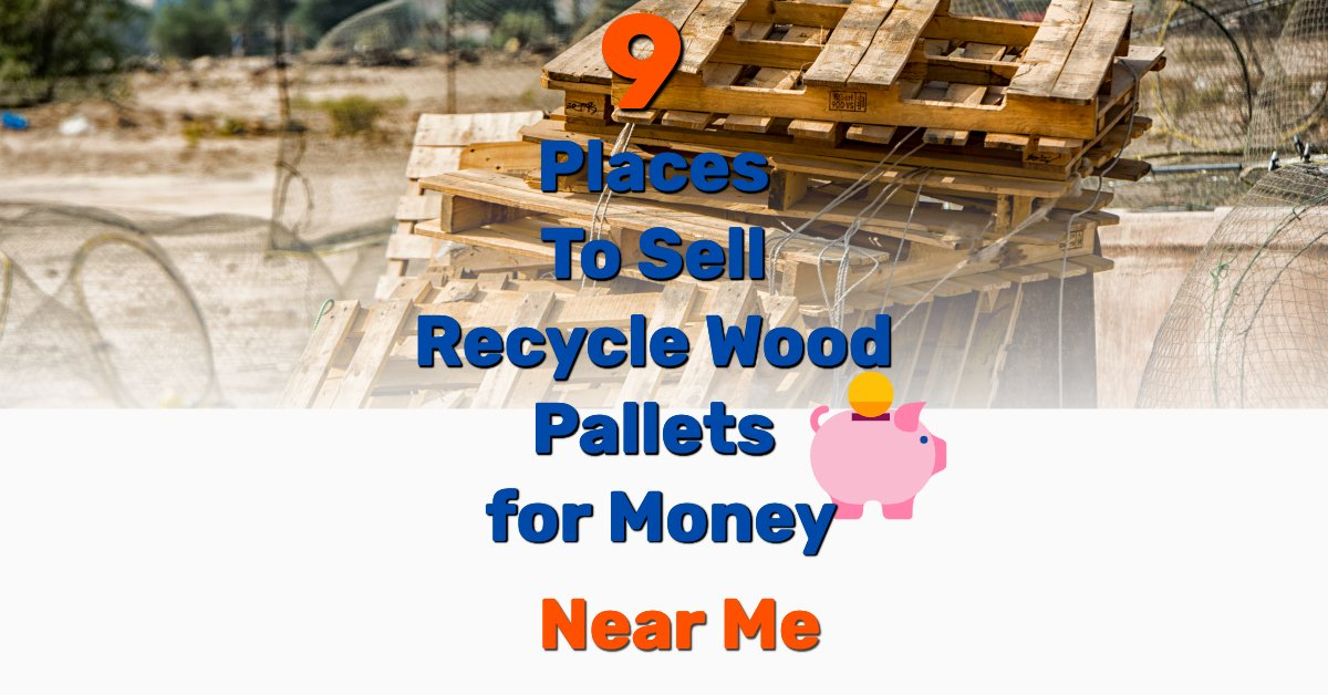 9 Places To Sell Recycle Wood Pallets for Money [Near Me ...