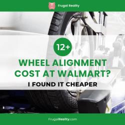12+ Wheel Alignment Cost at Walmart? [I Found it CHEAPER]