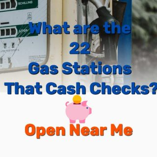 What are The 22 Gas Stations That Cash Checks [OPEN Near Me]?