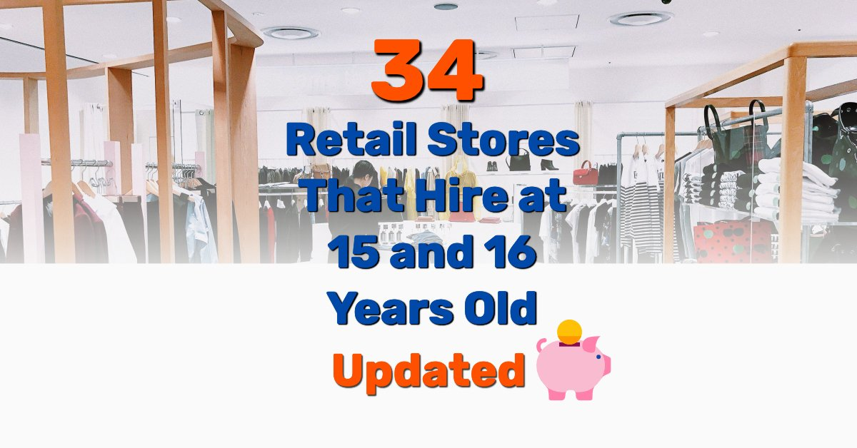 34 Retail Stores That Hire At 15 And 16 Years Old Updated Frugal Living Coupons And Free Stuff
