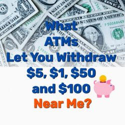 What ATMs Let You Withdraw $5, $1, $50, and $100 Near Me?