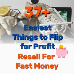 37+ Easiest Things to Flip for Profit – Resell For Fast Money