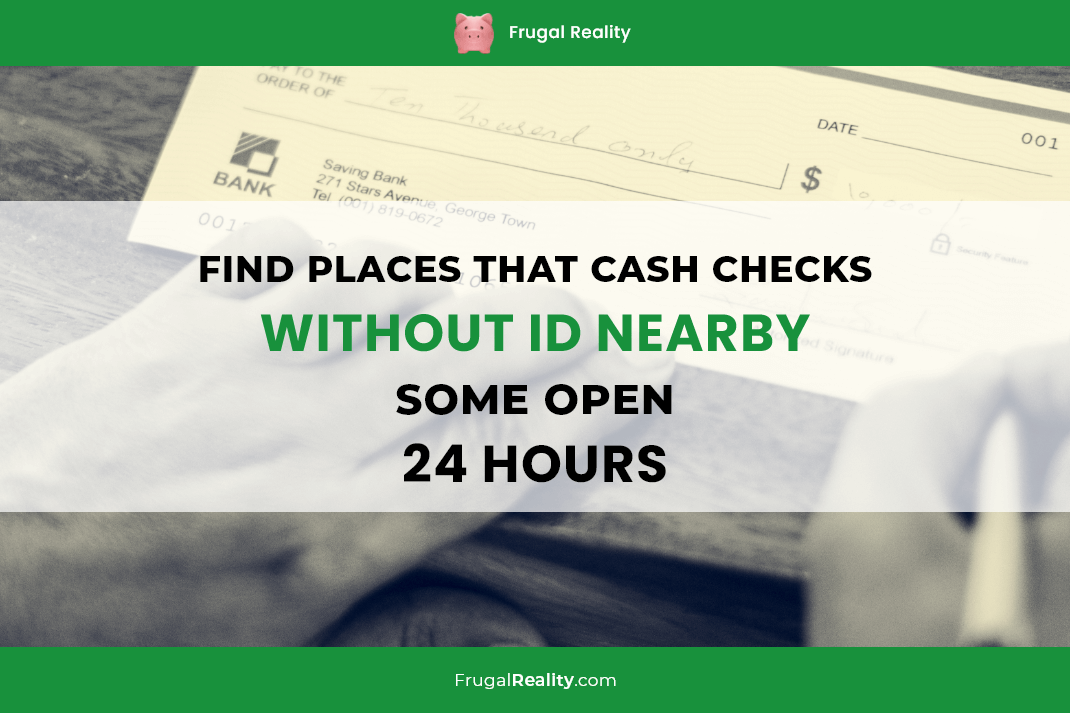 Find Places That Cash Checks Without Id Nearby Now Some Open 24 Hours Frugal Living Coupons And Free Stuff