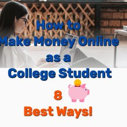 How to Make Money Online as a College Student – 8 Best Ways!