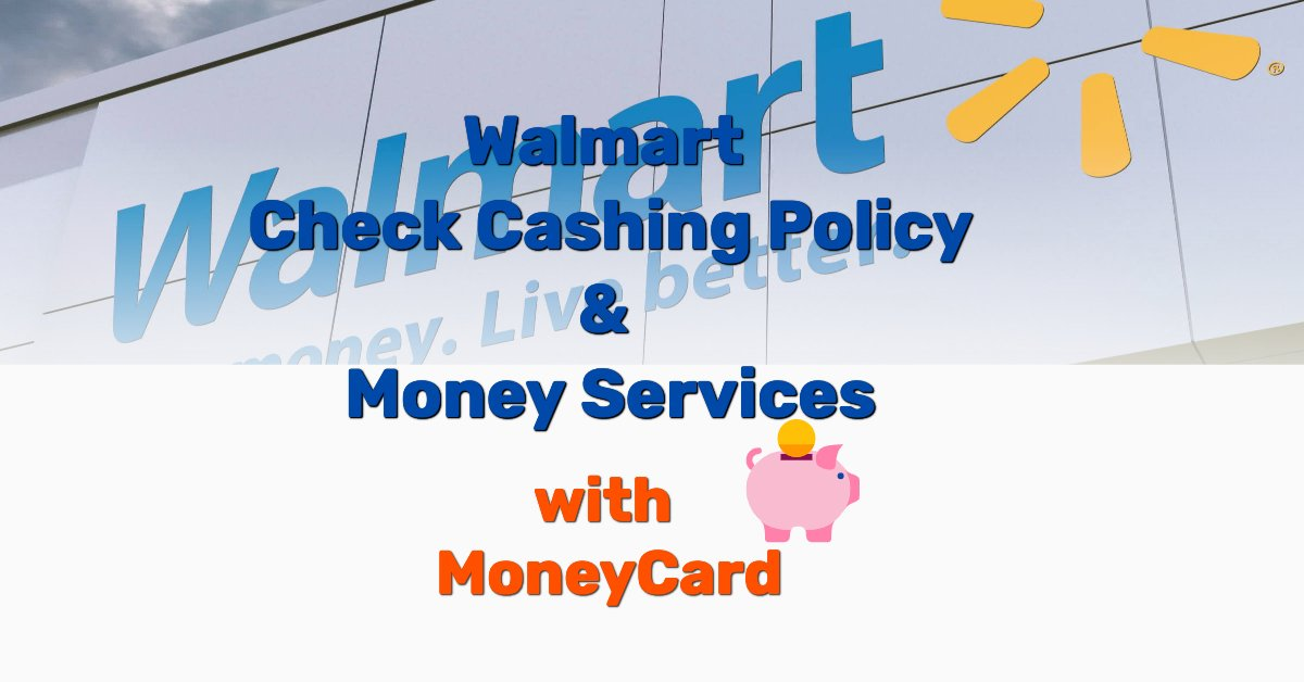 Walmart Check Cashing Policy Money Services With Moneycard Frugal Living Coupons And Free Stuff