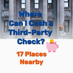 Where Can I Cash a Third-Party Check? 17 Places Nearby!
