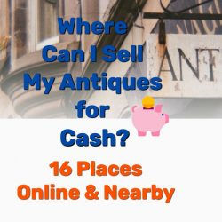 Where Can I Sell My Antiques for Cash? 16 Places Online & Nearby