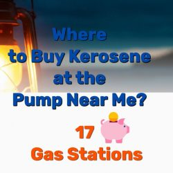 Where to Buy Kerosene at the Pump Near Me? 17 Gas Stations!