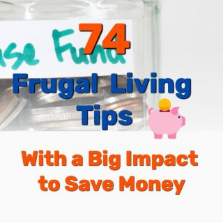 74 Frugal Living Tips With a Big Impact to Save Money
