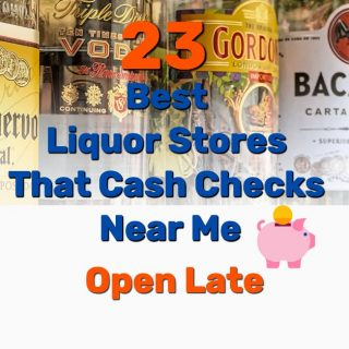 23 Best Liquor Stores That Cash Checks Near Me [Open Late or 24 Hours]