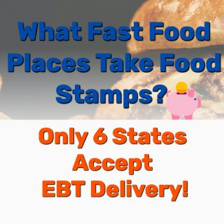 What Fast Food Places Take Food Stamps? Only 6 States Accept EBT Delivery!