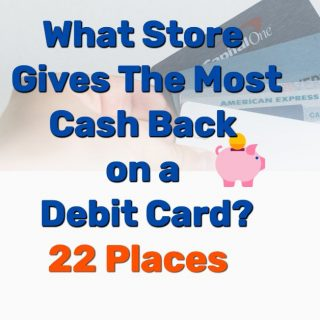 What Store Gives The Most Cash Back on Debit Card? (22 Places)