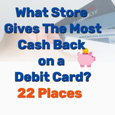 What Store Gives Most Cash Back on Debit Card - Frugal Reality