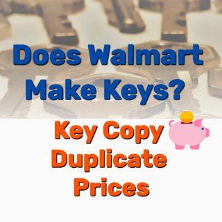 Does Walmart Make Keys? – Key Copy Duplicate Prices?