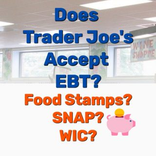 Does Trader Joe's Accept EBT, WIC, or SNAP Food Stamps?