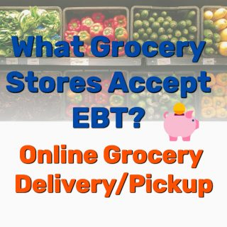 What Grocery Stores Accept EBT? Online Grocery Delivery/Pickup