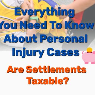 Everything You Need To Know About Personal Injury Cases – Are Settlements Taxable?