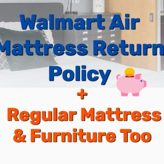 Walmart Air Mattress Return Policy + Regular Mattress & Furniture Too