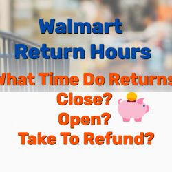 Walmart Return Hours: What Time Do Returns Close? Open? Take To Refund?