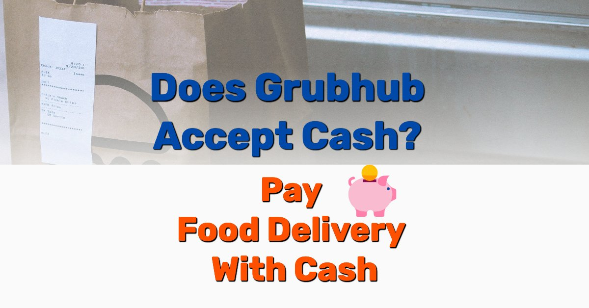 Does Grubhub Accept Cash - Frugal Reality