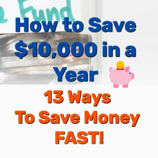 How to Save $10,000 in a Year – 13 Ways To Save Money FAST!