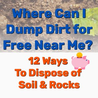 Where Can I Dump Dirt for Free Near Me? 12 Ways To Dispose of Soil & Rocks