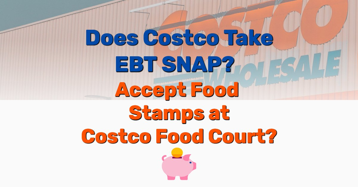 Does Costco Take EBT SNAP - Frugal Reality