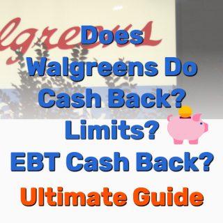 Does Walgreens Do Cash Back? Limit & EBT Cash Back [Ultimate Guide]