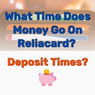 What Time Does Money Go On Reliacard? Deposit Times?