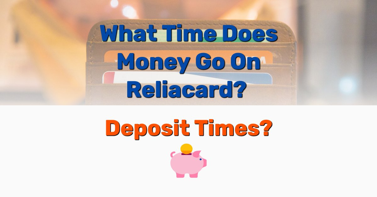 What Time Does Money Go On Reliacard? Deposit Times? - Frugal