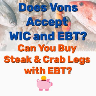 Does Vons Accept WIC and EBT? Can You Buy Steak & Crab Legs with EBT?