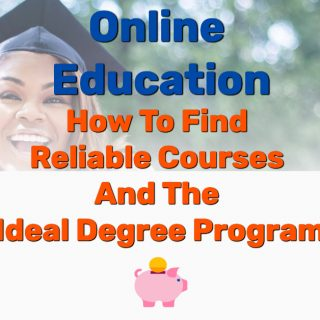 Online Education: How To Find Reliable Courses And The Ideal Degree Program