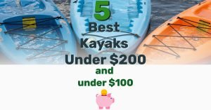 Best Kayaks Under $200 - Frugal Reality