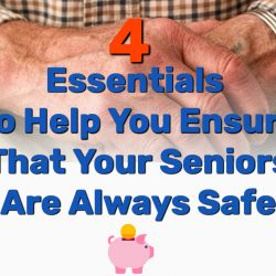 4 Essentials To Help You Ensure That Your Seniors Are Always Safe