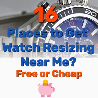 16 Places to Get Watch Resizing Near Me? (Free or Cheap)