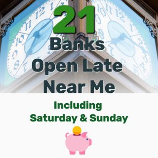 21 Banks Open Late Near Me (Including Saturday and Sunday)