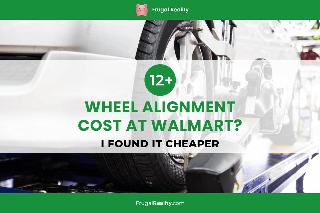 12+ Wheel Alignment Cost at Walmart [I Found it CHEAPER]