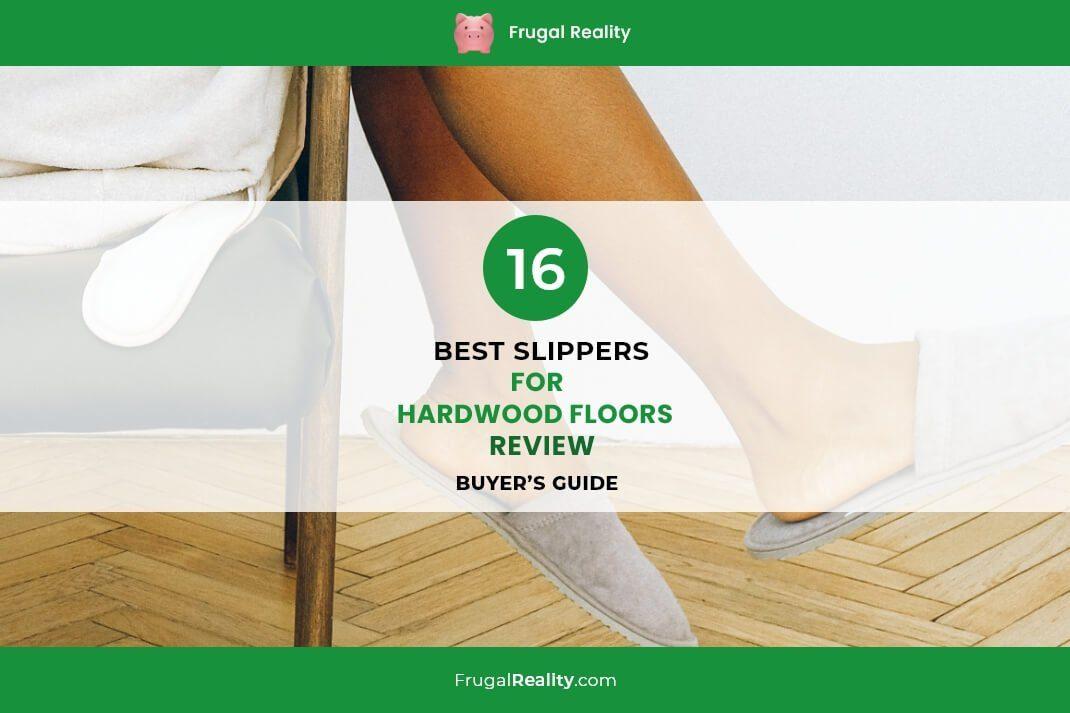16 Best Slippers for Hardwood Floors Review (Buyer's Guide)