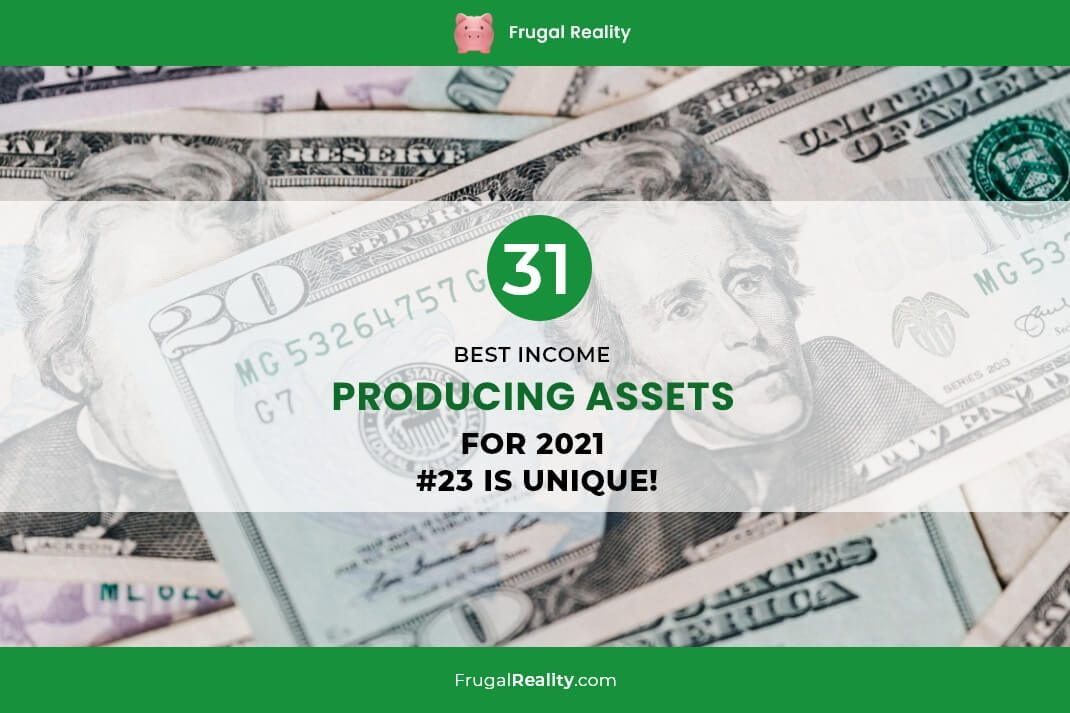31 Best Income Producing Assets for 2021