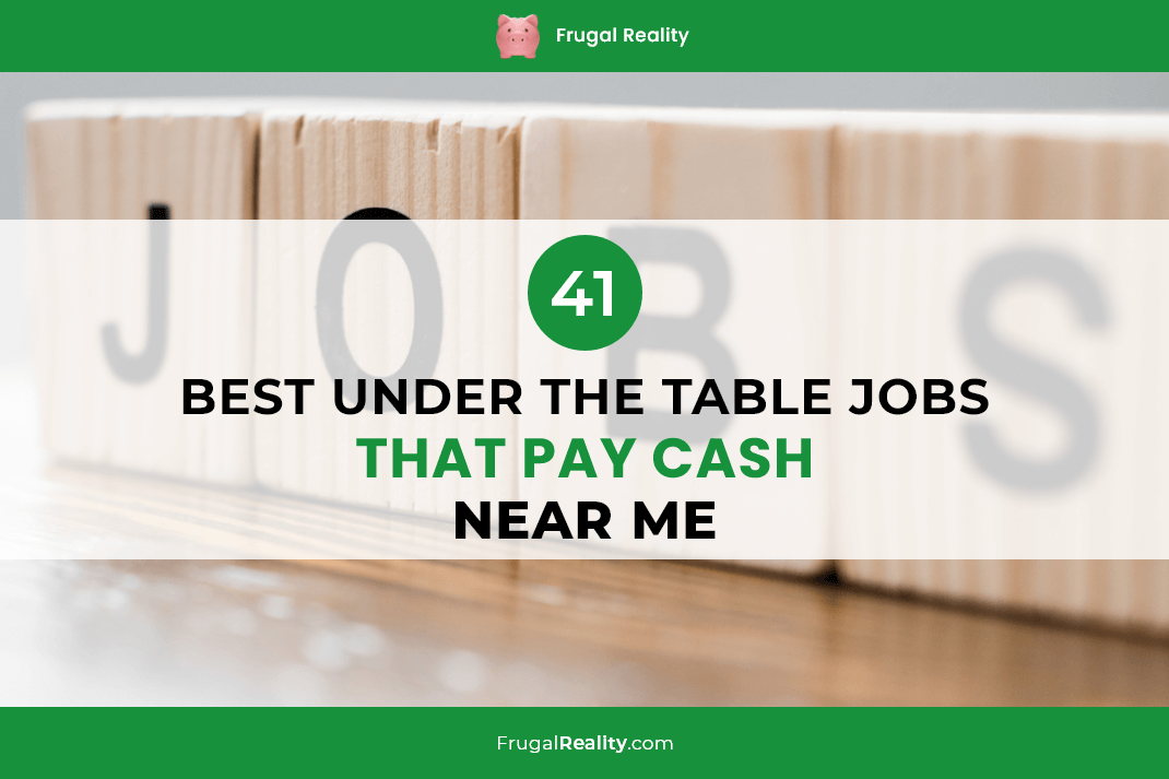 41 Best Under the Table Jobs That Pay Cash - Near Me