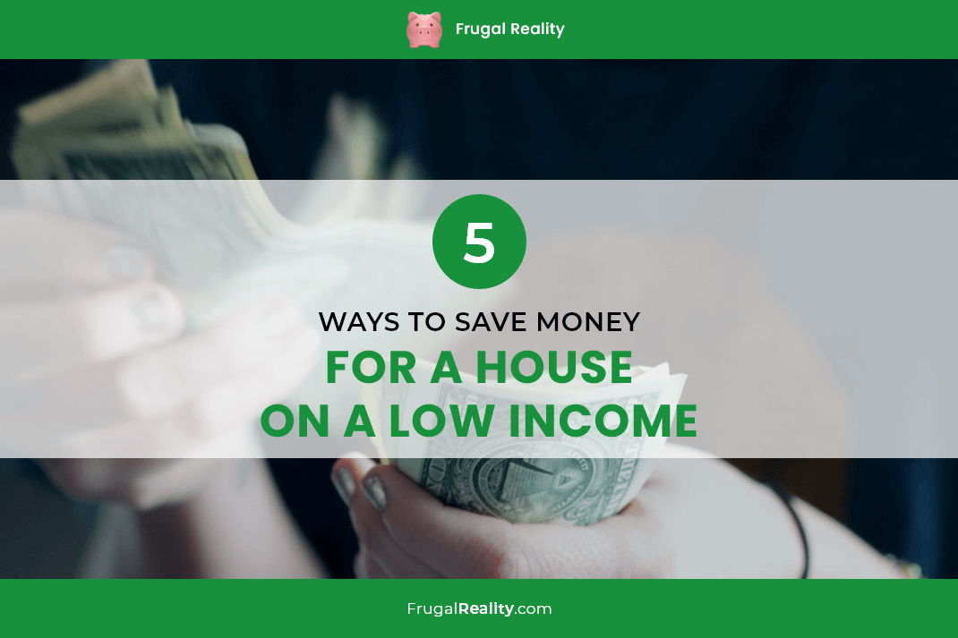 5 Ways to Save Money for a House on a Low Income