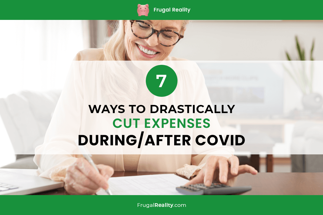 7 Ways to Drastically Cut Expenses (During-After COVID)