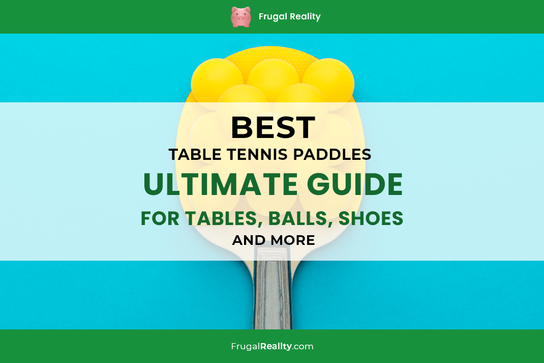 Best Table Tennis Paddles - Ultimate Guide for Tables, Balls, Shoes and more (2020)