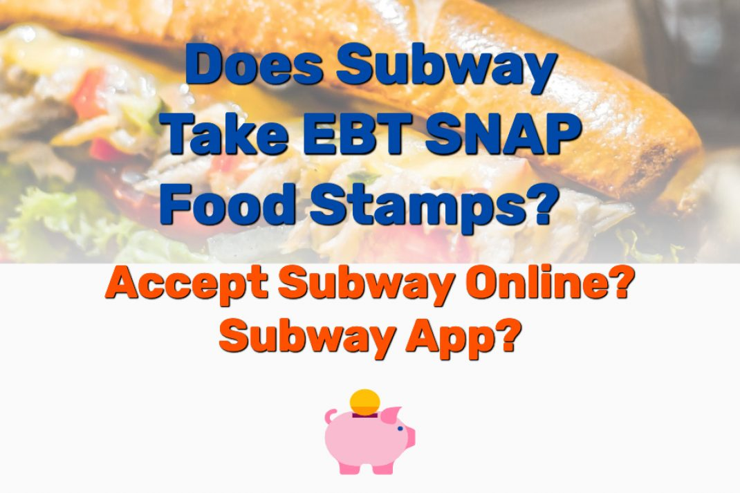 Does Subway Take EBT SNAP - Frugal Reality
