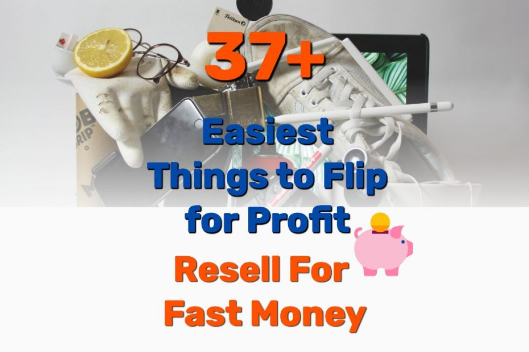 Easiest things flip for profit - Frugal Reality