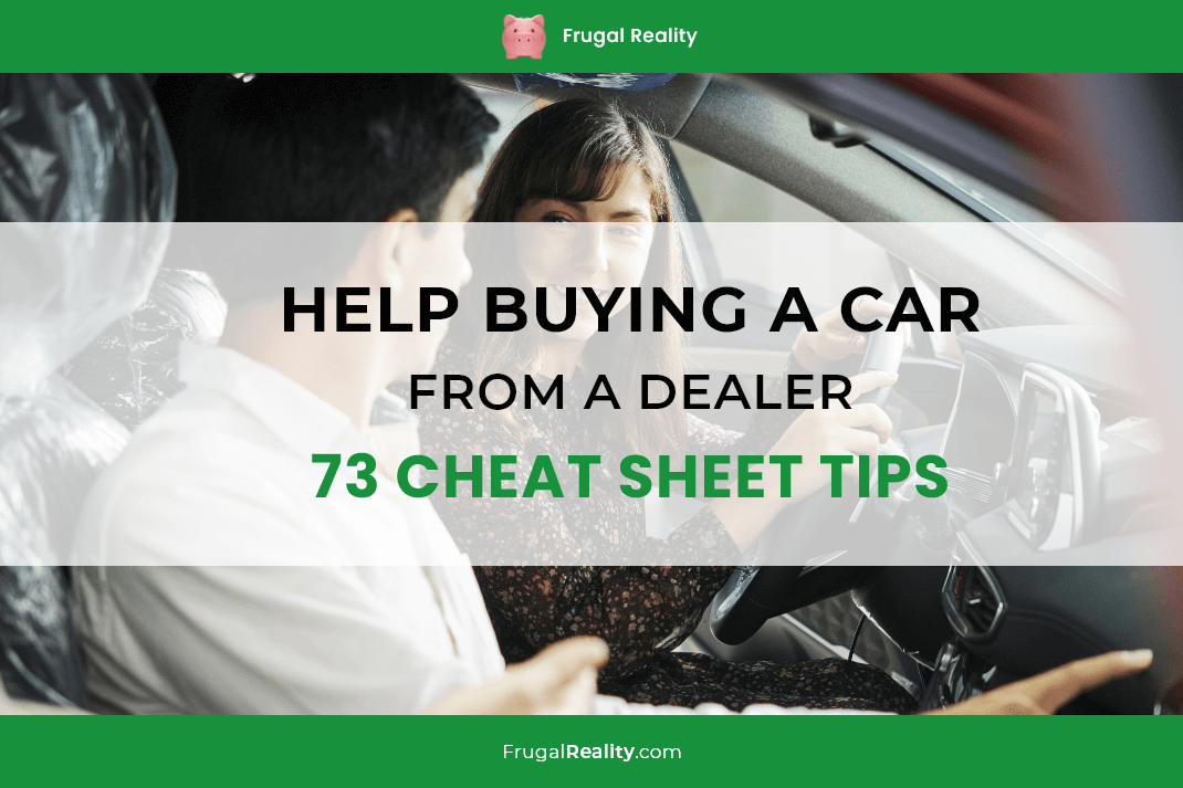 Help Buying A Car from a Dealer (73 Cheat Sheet Tips)