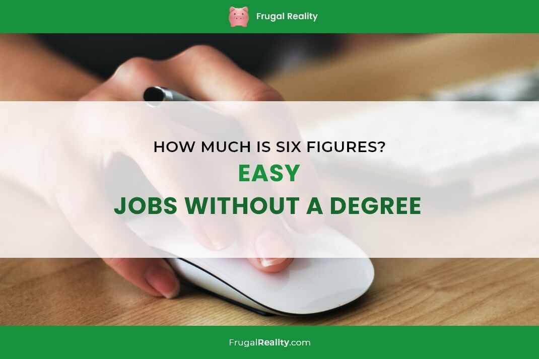 How Much Is Six Figures (Easy Jobs Without a Degree)