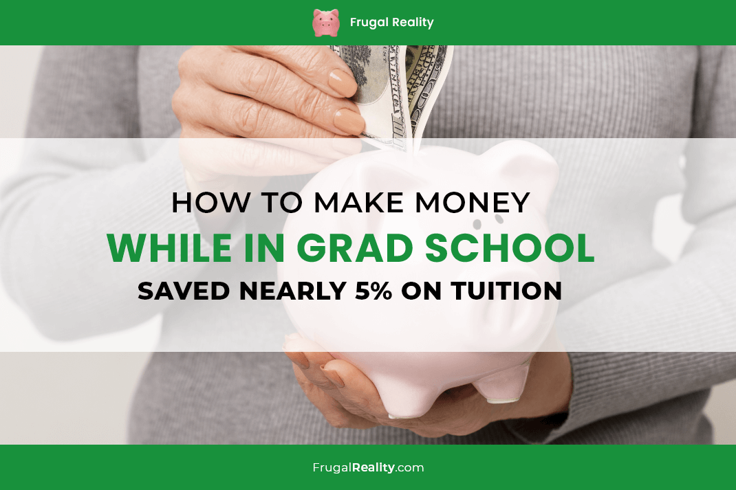 How To Make Money While in Grad School - Saved Nearly 5% on Tuition