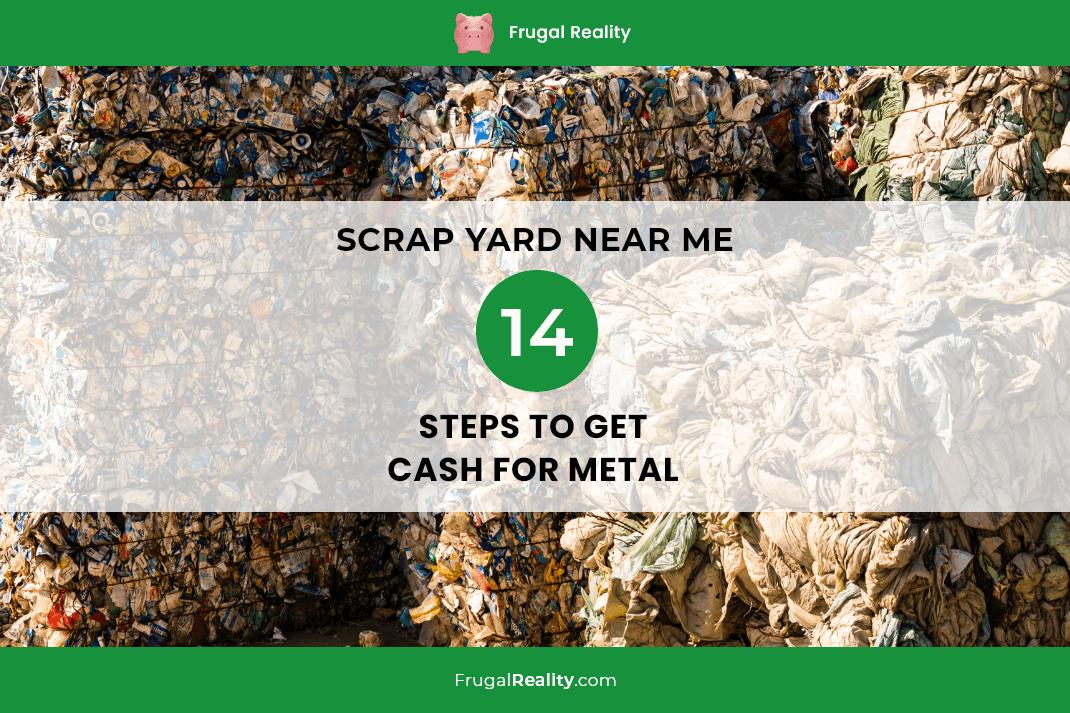 Scrap Yard Near Me 14 Steps To Get Cash For Metal (2020)