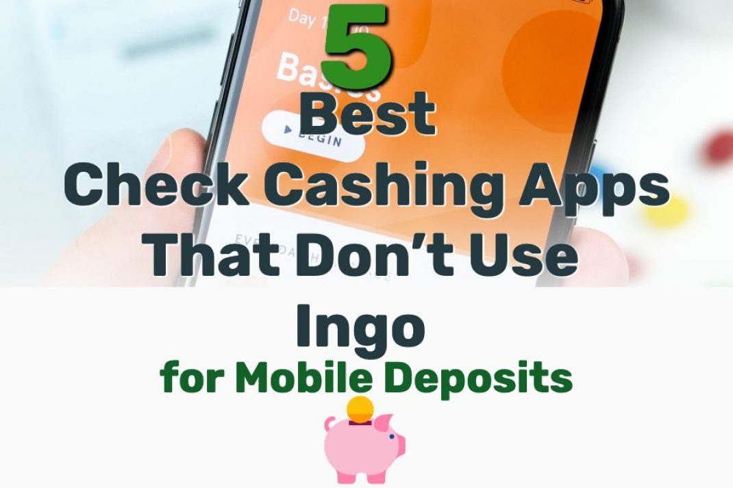 Check Cashing Apps That Don't Use Ingo - Frugal Reality
